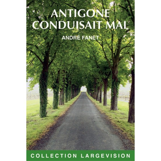 Antigone conduisait mal, André Fanet, livres gros caractères